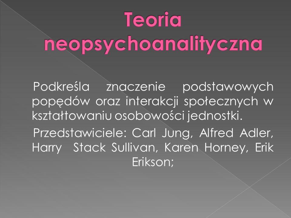 Podkreśla znaczenie podstawowych popędów oraz interakcji społecznych w kształtowaniu osobowości jednostki.