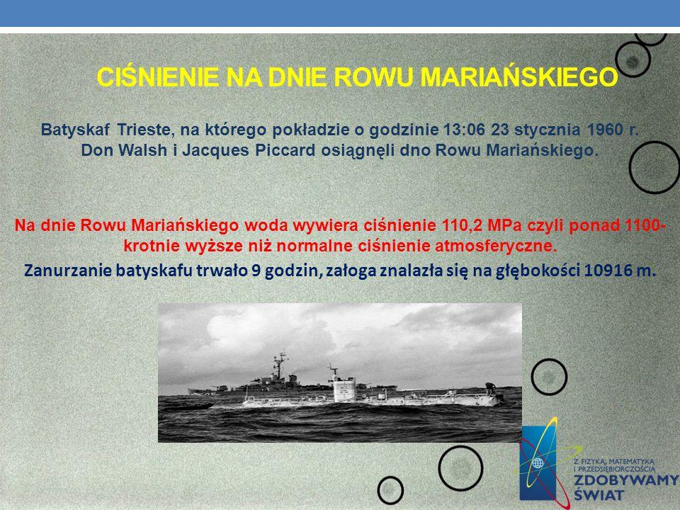 CIŚNIENIE NA DNIE ROWU MARIAŃSKIEGO Batyskaf Trieste, na którego pokładzie o godzinie 13:06 23 stycznia 1960 r. Don Walsh i Jacques Piccard osiągnęli