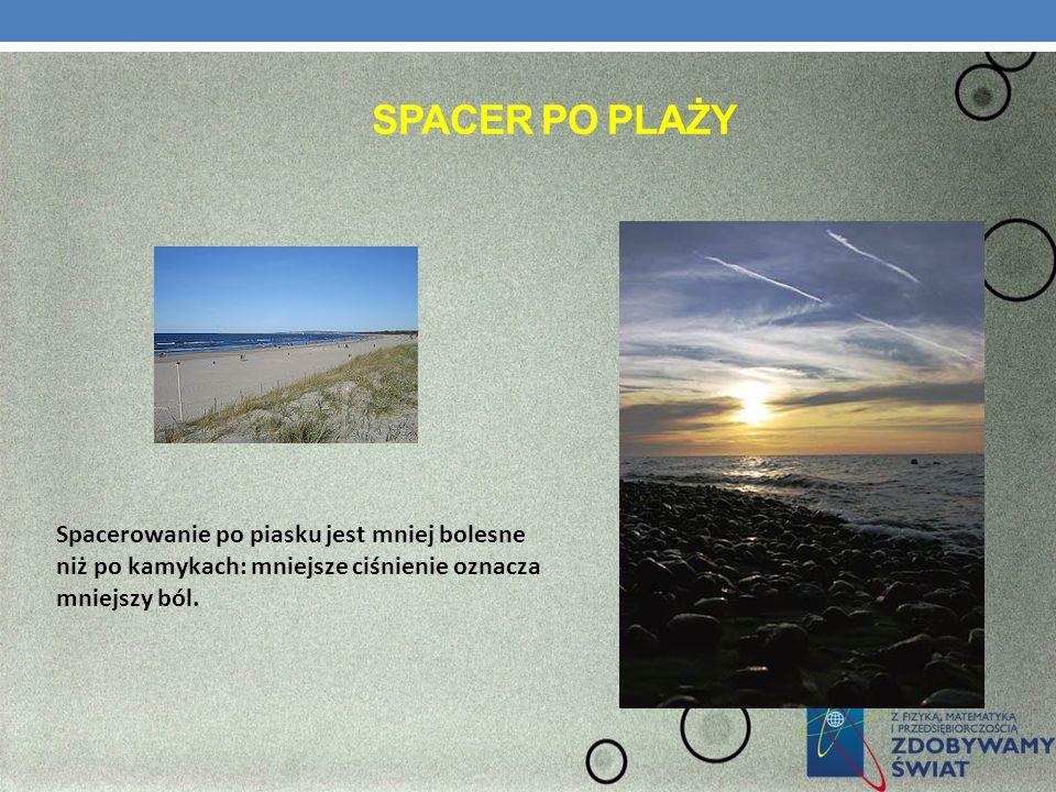 SPACER PO PLAŻY Spacerowanie po piasku jest mniej bolesne niż po kamykach: mniejsze ciśnienie oznacza mniejszy ból.