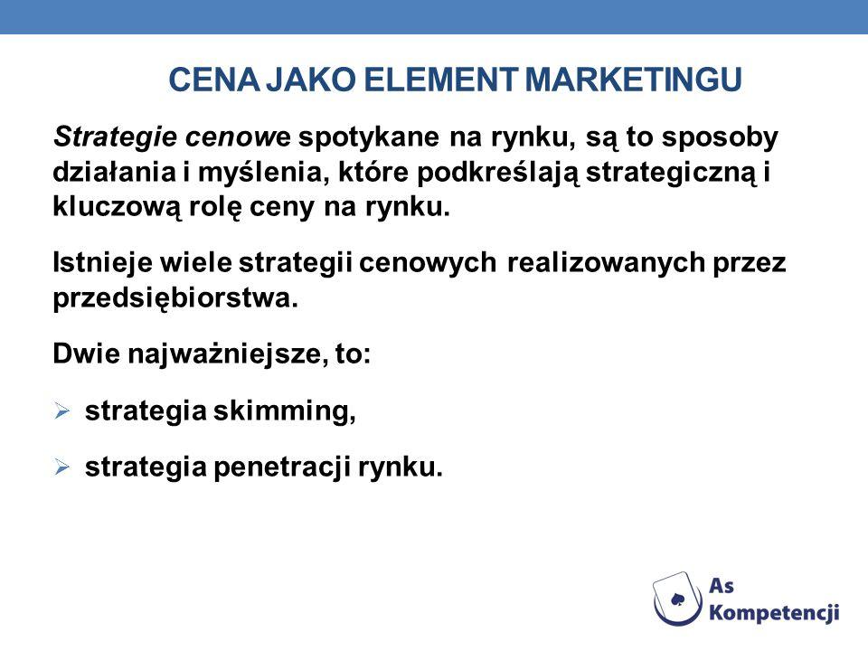 CENA JAKO ELEMENT MARKETINGU Strategie cenowe spotykane na rynku, są to sposoby działania i myślenia, które podkreślają strategiczną i kluczową rolę c