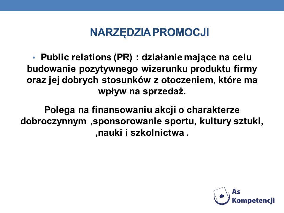 NARZĘDZIA PROMOCJI Public relations (PR) : działanie mające na celu budowanie pozytywnego wizerunku produktu firmy oraz jej dobrych stosunków z otocze