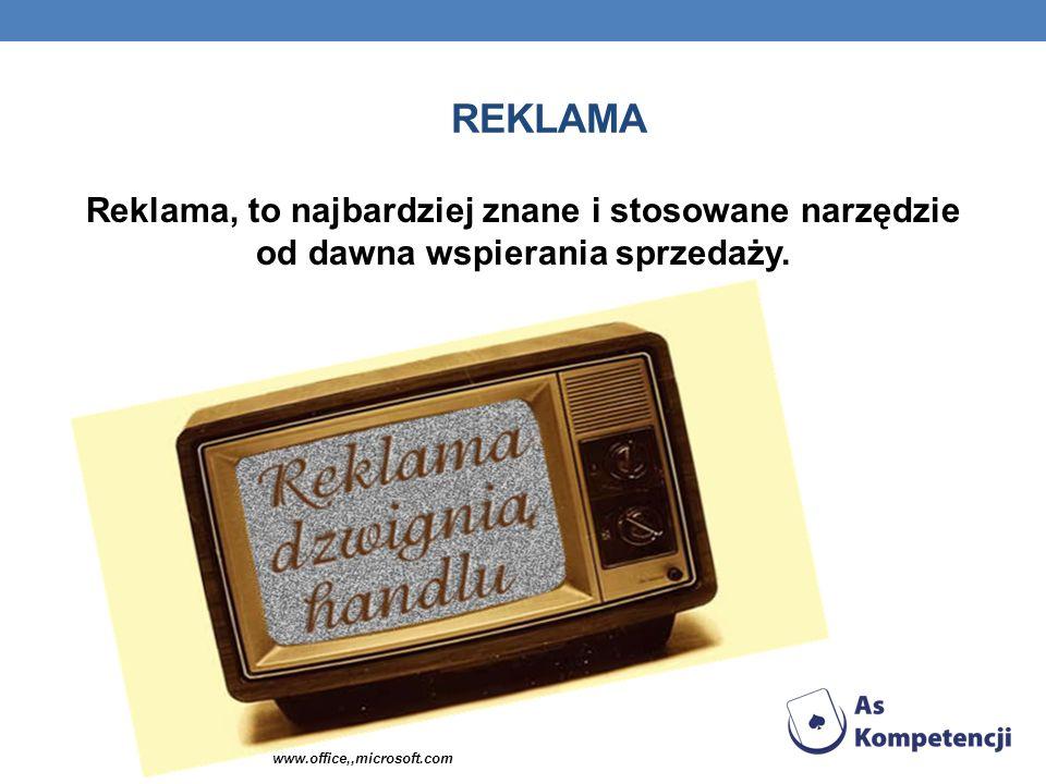 REKLAMA Reklama, to najbardziej znane i stosowane narzędzie od dawna wspierania sprzedaży. www.office,,microsoft.com