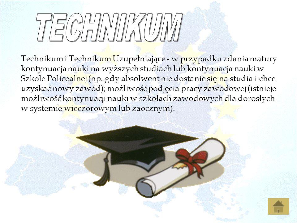 Technikum i Technikum Uzupełniające - w przypadku zdania matury kontynuacja nauki na wyższych studiach lub kontynuacja nauki w Szkole Policealnej (np.