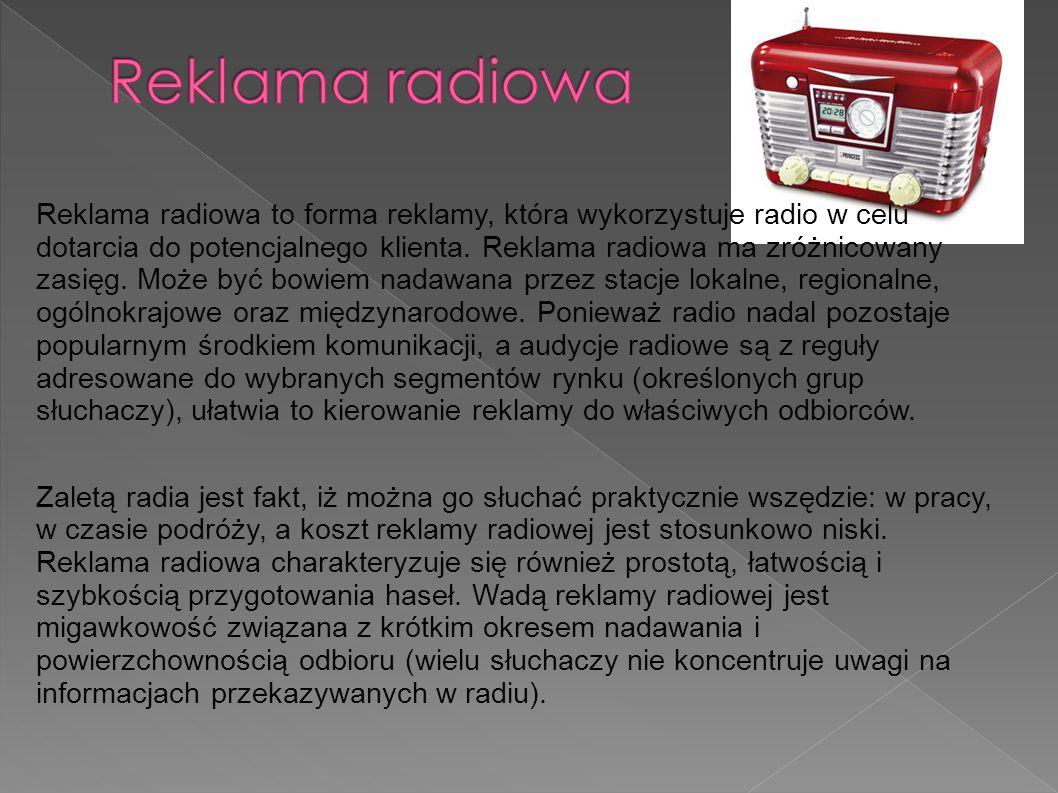 Reklama radiowa to forma reklamy, która wykorzystuje radio w celu dotarcia do potencjalnego klienta. Reklama radiowa ma zróżnicowany zasięg. Może być