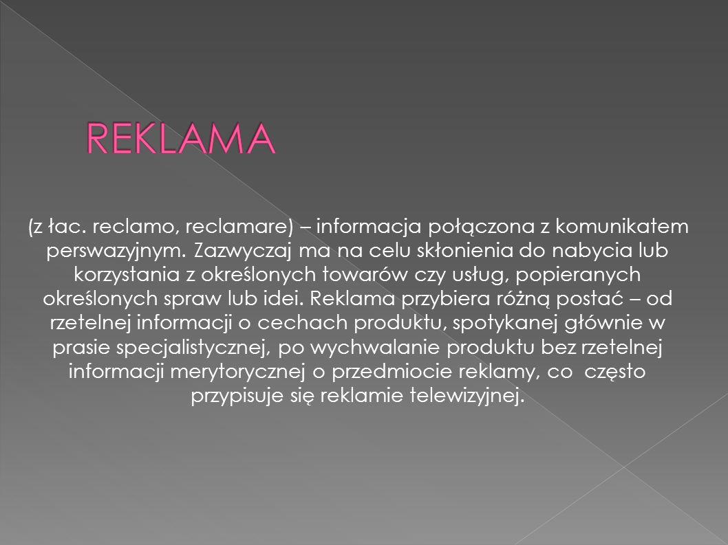 (z łac. reclamo, reclamare) – informacja połączona z komunikatem perswazyjnym. Zazwyczaj ma na celu skłonienia do nabycia lub korzystania z określonyc