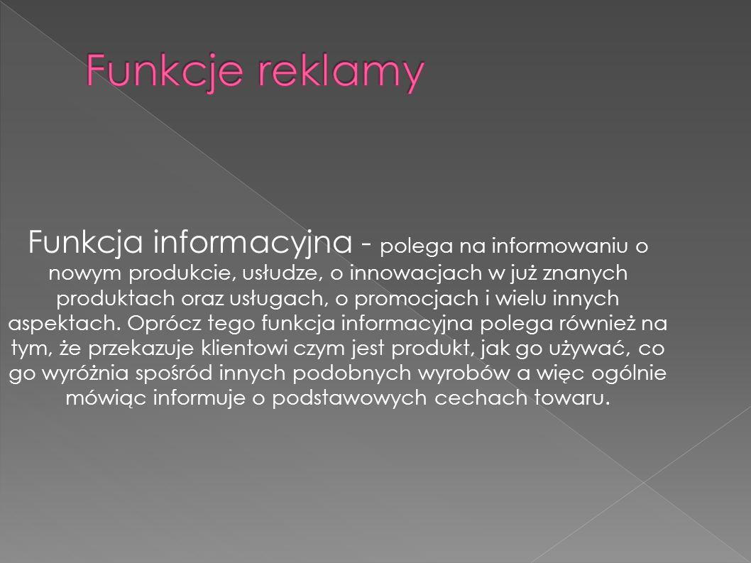 Funkcja informacyjna - polega na informowaniu o nowym produkcie, usłudze, o innowacjach w już znanych produktach oraz usługach, o promocjach i wielu i