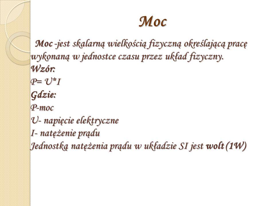 Moc -jest skalarną wielkością fizyczną określającą pracę wykonaną w jednostce czasu przez układ fizyczny.