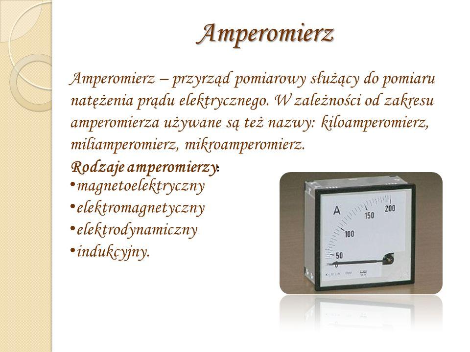 Amperomierz Amperomierz – przyrząd pomiarowy służący do pomiaru natężenia prądu elektrycznego.