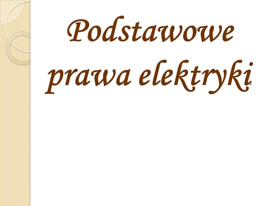 Podstawowe prawa elektryki :