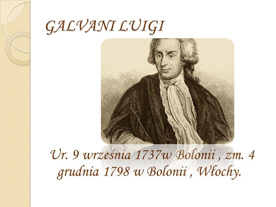 GALVANI LUIGI Ur. 9 września 1737w Bolonii, zm. 4 grudnia 1798 w Bolonii, Włochy.