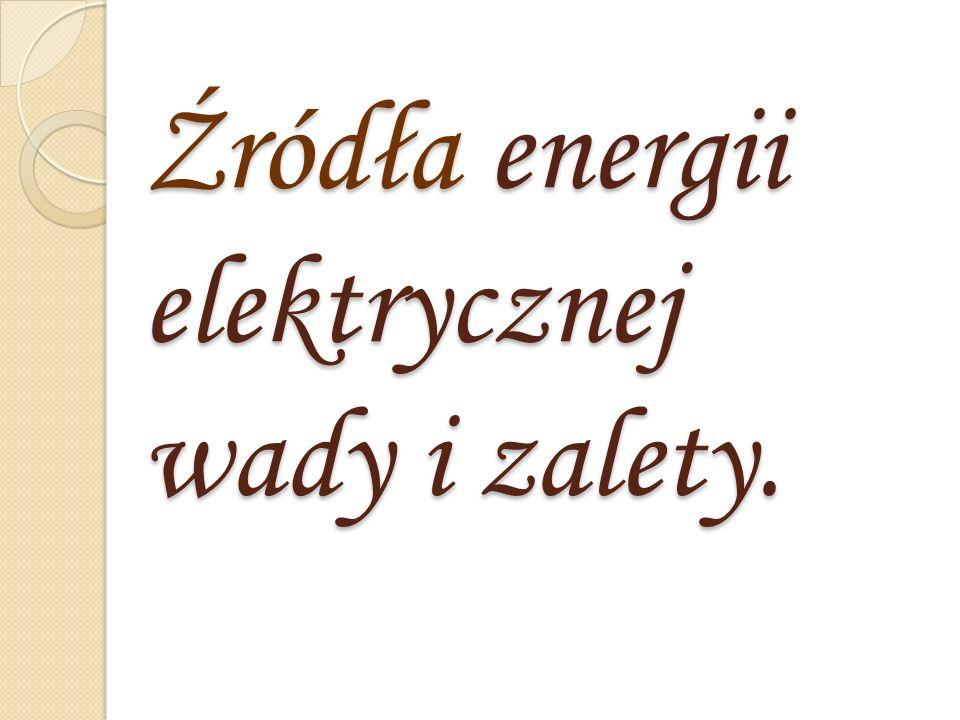 Źródła energii elektrycznej wady i zalety.