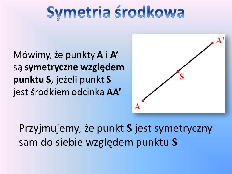 Mówimy, że punkty A i A są symetryczne względem punktu S, jeżeli punkt S jest środkiem odcinka AA Przyjmujemy, że punkt S jest symetryczny sam do sieb