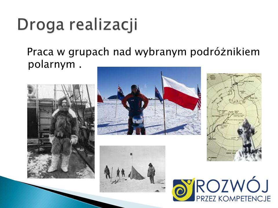 Praca w grupach nad wybranym podróżnikiem polarnym.