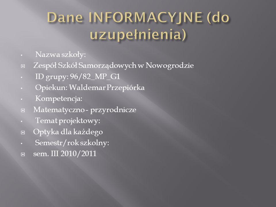 Nazwa szkoły: Zespół Szkół Samorządowych w Nowogrodzie ID grupy: 96/82_MP_G1 Opiekun: Waldemar Przepiórka Kompetencja: Matematyczno - przyrodnicze Tem