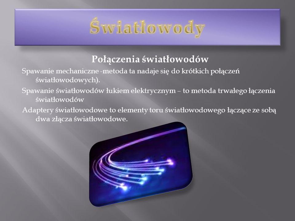 Połączenia światłowodów Spawanie mechaniczne -metoda ta nadaje się do krótkich połączeń światłowodowych). Spawanie światłowodów łukiem elektrycznym –