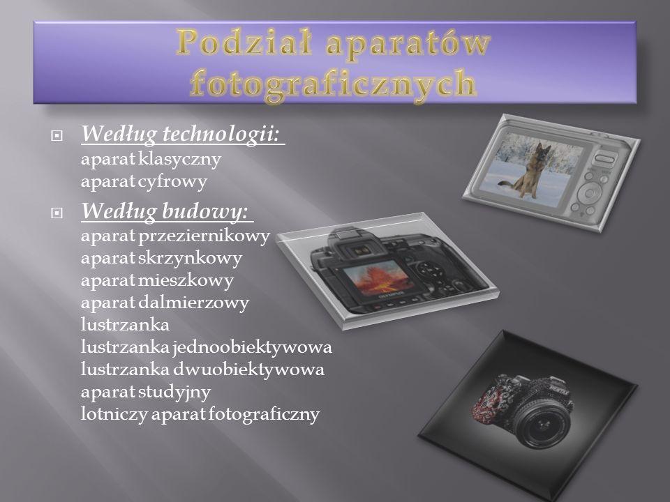 Według technologii: aparat klasyczny aparat cyfrowy Według budowy: aparat przeziernikowy aparat skrzynkowy aparat mieszkowy aparat dalmierzowy lustrza