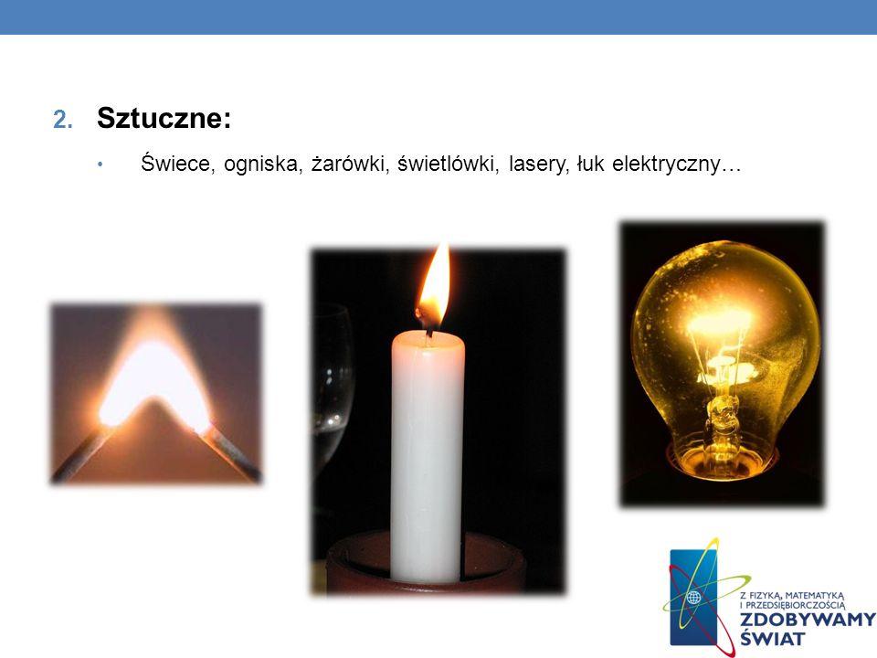 2. Sztuczne: Świece, ogniska, żarówki, świetlówki, lasery, łuk elektryczny…