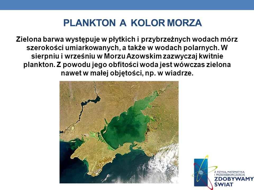 PLANKTON A KOLOR MORZA Zielona barwa występuje w płytkich i przybrzeżnych wodach mórz szerokości umiarkowanych, a także w wodach polarnych.