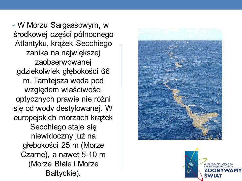 W Morzu Sargassowym, w środkowej części północnego Atlantyku, krążek Secchiego zanika na największej zaobserwowanej gdziekolwiek głębokości 66 m.
