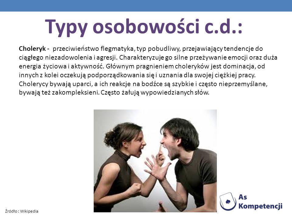 Typy osobowości c.d.: Choleryk - przeciwieństwo flegmatyka, typ pobudliwy, przejawiający tendencje do ciągłego niezadowolenia i agresji. Charakteryzuj