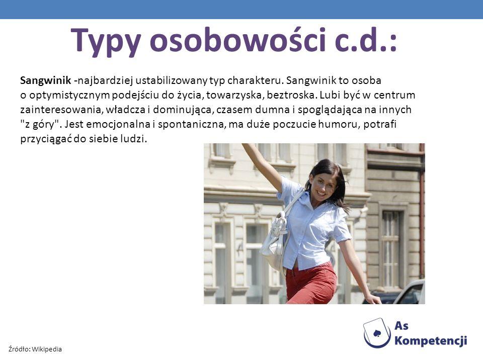 Typy osobowości c.d.: Sangwinik -najbardziej ustabilizowany typ charakteru. Sangwinik to osoba o optymistycznym podejściu do życia, towarzyska, beztro