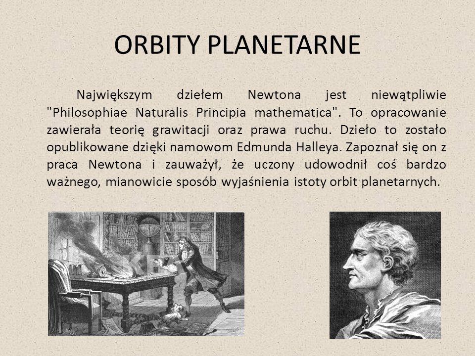 ORBITY PLANETARNE Największym dziełem Newtona jest niewątpliwie