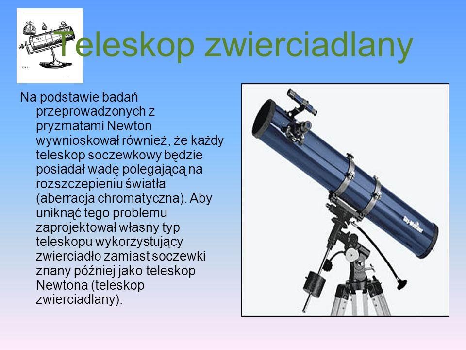 Teleskop zwierciadlany Na podstawie badań przeprowadzonych z pryzmatami Newton wywnioskował również, że każdy teleskop soczewkowy będzie posiadał wadę