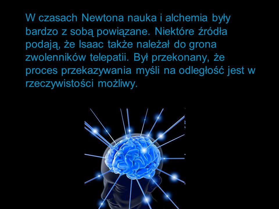 W czasach Newtona nauka i alchemia były bardzo z sobą powiązane. Niektóre źródła podają, że Isaac także należał do grona zwolenników telepatii. Był pr