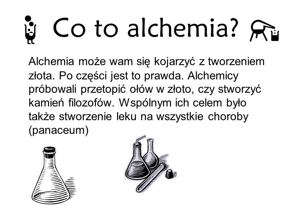 Co to alchemia? Alchemia może wam się kojarzyć z tworzeniem złota. Po części jest to prawda. Alchemicy próbowali przetopić ołów w złoto, czy stworzyć