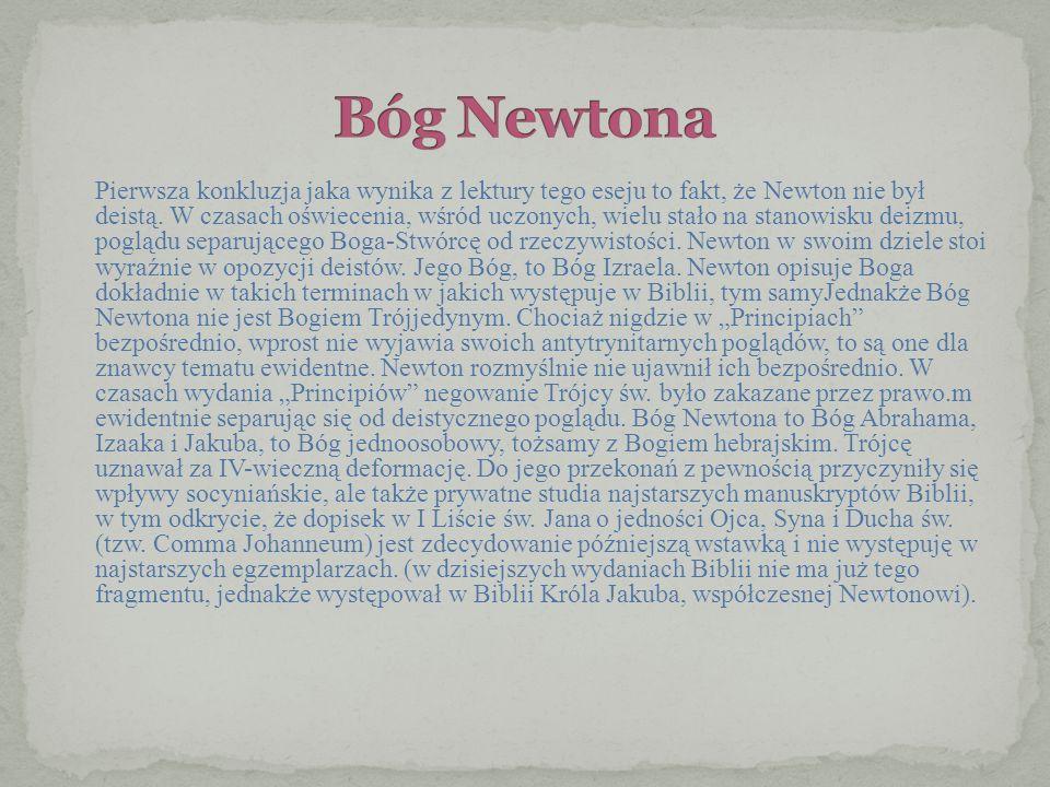 Pierwsza konkluzja jaka wynika z lektury tego eseju to fakt, że Newton nie był deistą. W czasach oświecenia, wśród uczonych, wielu stało na stanowisku