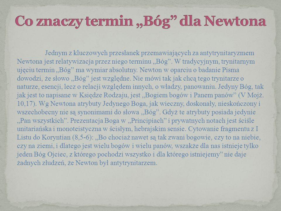 Jednym z kluczowych przesłanek przemawiających za antytrynitaryzmem Newtona jest relatywizacja przez niego terminu Bóg. W tradycyjnym, trynitarnym uję