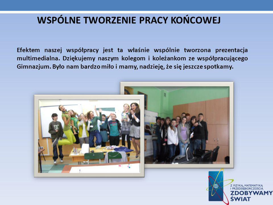 WSPÓLNE TWORZENIE PRACY KOŃCOWEJ Efektem naszej współpracy jest ta właśnie wspólnie tworzona prezentacja multimedialna.