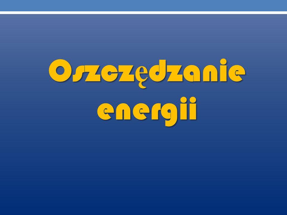 Oszcz ę dzanie energii