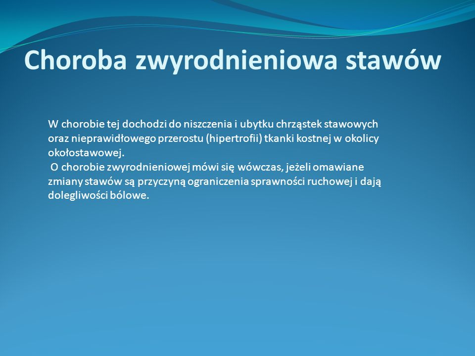 Choroba zwyrodnieniowa stawów W chorobie tej dochodzi do niszczenia i ubytku chrząstek stawowych oraz nieprawidłowego przerostu (hipertrofii) tkanki k