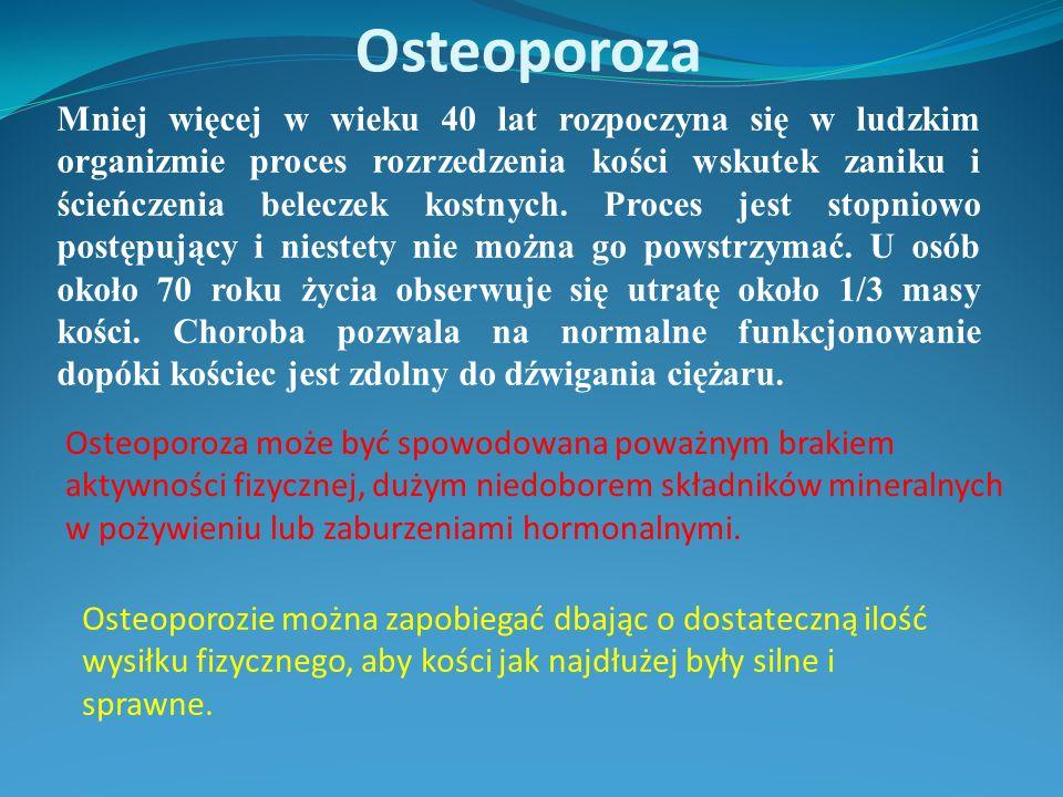 Osteoporoza Mniej więcej w wieku 40 lat rozpoczyna się w ludzkim organizmie proces rozrzedzenia kości wskutek zaniku i ścieńczenia beleczek kostnych.