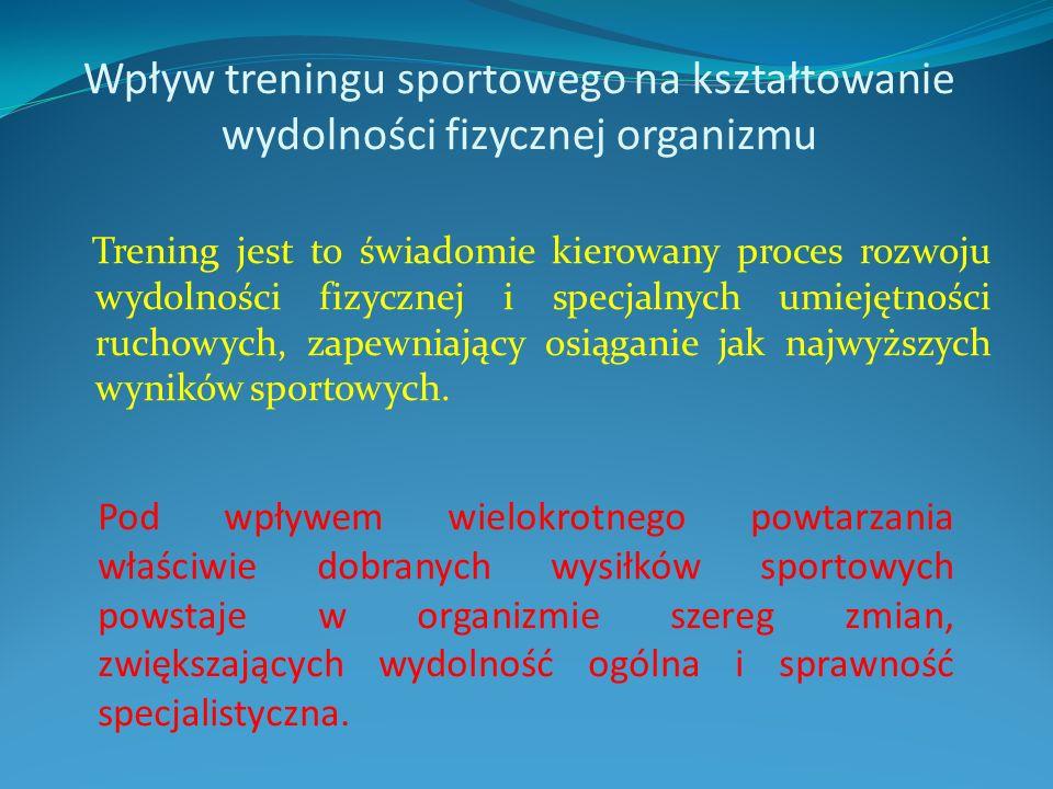 Wpływ treningu sportowego na kształtowanie wydolności fizycznej organizmu Trening jest to świadomie kierowany proces rozwoju wydolności fizycznej i specjalnych umiejętności ruchowych, zapewniający osiąganie jak najwyższych wyników sportowych.