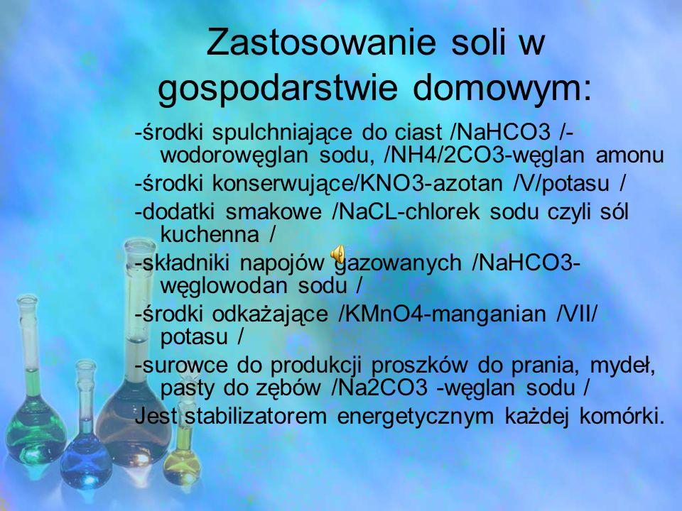 Zastosowanie soli w gospodarstwie domowym: -środki spulchniające do ciast /NaHCO3 /- wodorowęglan sodu, /NH4/2CO3-węglan amonu -środki konserwujące/KN