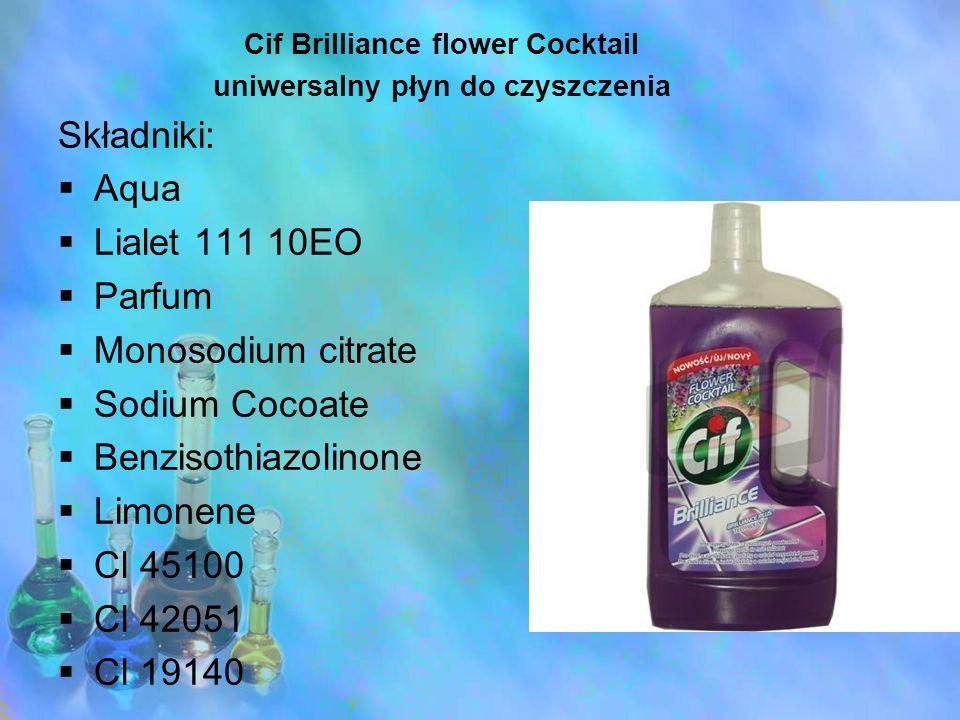 Cif Brilliance flower Cocktail uniwersalny płyn do czyszczenia Składniki: Aqua Lialet 111 10EO Parfum Monosodium citrate Sodium Cocoate Benzisothiazol