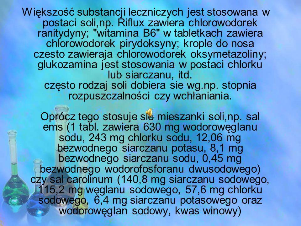 Większość substancji leczniczych jest stosowana w postaci soli,np. Riflux zawiera chlorowodorek ranitydyny;