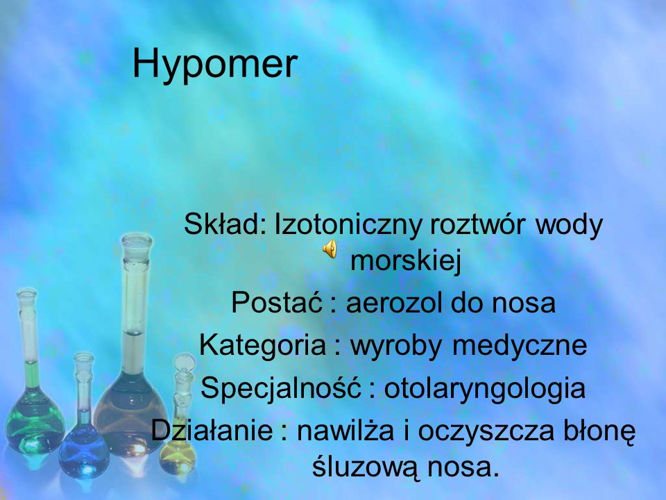 Hypomer Skład: Izotoniczny roztwór wody morskiej Postać : aerozol do nosa Kategoria : wyroby medyczne Specjalność : otolaryngologia Działanie : nawilż