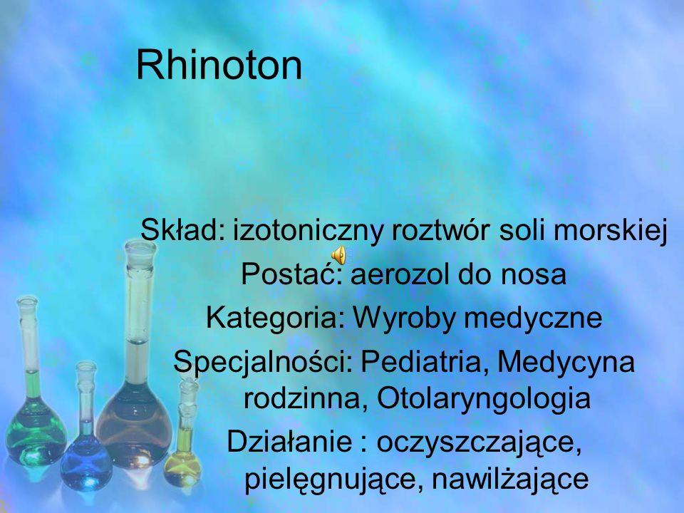 Rhinoton Skład: izotoniczny roztwór soli morskiej Postać: aerozol do nosa Kategoria: Wyroby medyczne Specjalności: Pediatria, Medycyna rodzinna, Otola