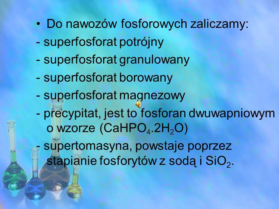 Do nawozów fosforowych zaliczamy: - superfosforat potrójny - superfosforat granulowany - superfosforat borowany - superfosforat magnezowy - precypitat