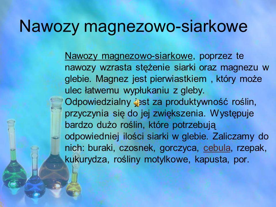 Nawozy magnezowo-siarkowe Nawozy magnezowo-siarkowe, poprzez te nawozy wzrasta stężenie siarki oraz magnezu w glebie. Magnez jest pierwiastkiem, który