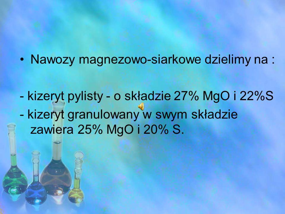 Nawozy magnezowo-siarkowe dzielimy na : - kizeryt pylisty - o składzie 27% MgO i 22%S - kizeryt granulowany w swym składzie zawiera 25% MgO i 20% S.