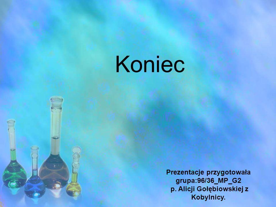 Koniec Prezentacje przygotowała grupa:96/36_MP_G2 p. Alicji Gołębiowskiej z Kobylnicy.