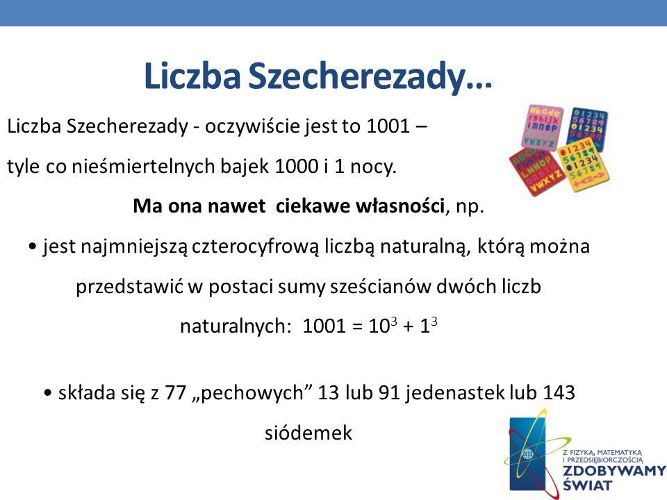 Liczba Szecherezady… Liczba Szecherezady - oczywiście jest to 1001 – tyle co nieśmiertelnych bajek 1000 i 1 nocy.