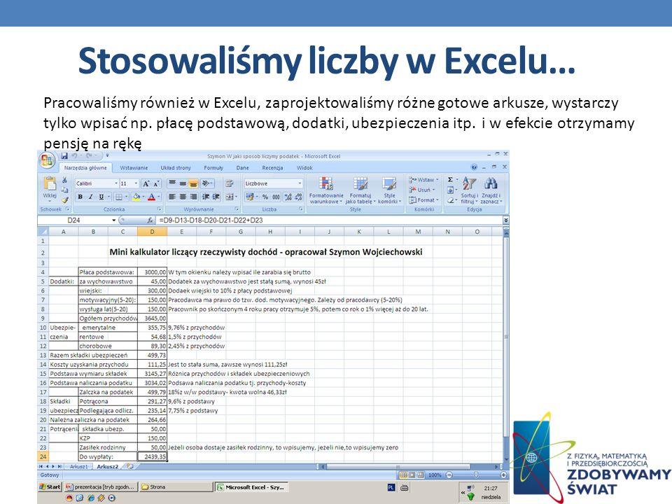 Stosowaliśmy liczby w Excelu… Pracowaliśmy również w Excelu, zaprojektowaliśmy różne gotowe arkusze, wystarczy tylko wpisać np.