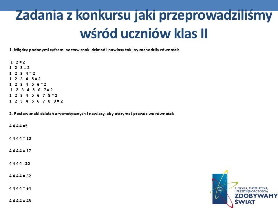1. Między podanymi cyframi postaw znaki działań i nawiasy tak, by zachodziły równości: 1 2 = 2 1 2 3 = 2 1 2 3 4 = 2 1 2 3 4 5 = 2 1 2 3 4 5 6 = 2 1 2