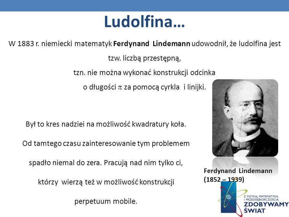 W 1883 r.niemiecki matematyk Ferdynand Lindemann udowodnił, że ludolfina jest tzw.