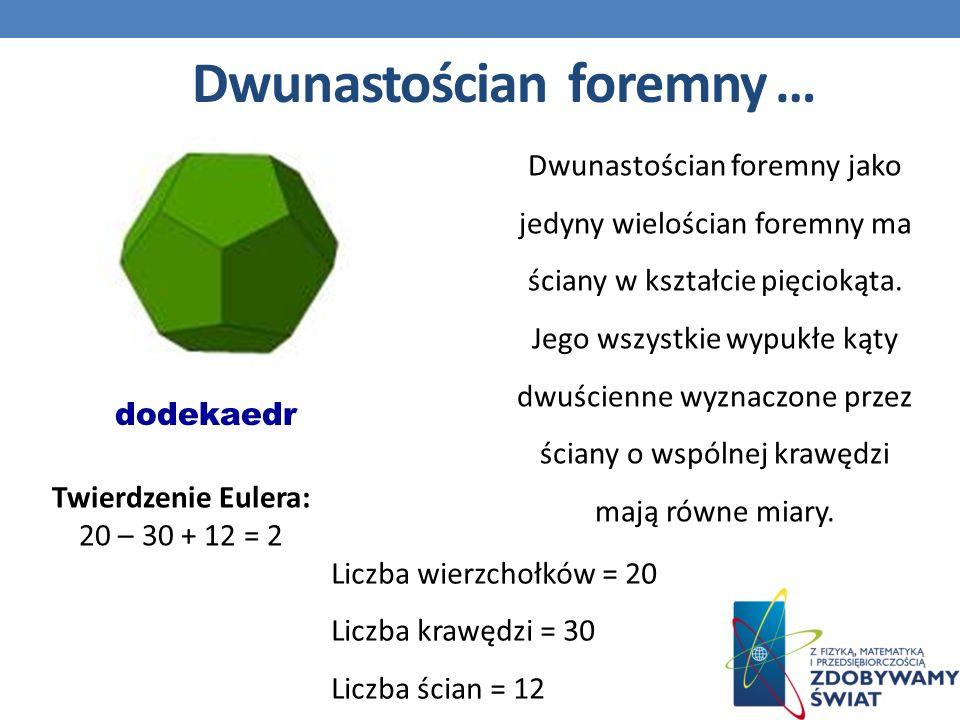 Dwunastościan foremny … Dwunastościan foremny jako jedyny wielościan foremny ma ściany w kształcie pięciokąta.